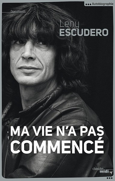 "Leny Escudero : ""Ma vie n'a pas commencé"" - Editions du Cherche-Midi"